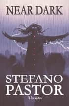 Near Dark ebook by Stefano Pastor