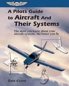 A Pilot's Guide to Aircraft and Their Systems ebook by Dale Crane