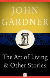The Art of Living - And Other Stories ebook by John Gardner