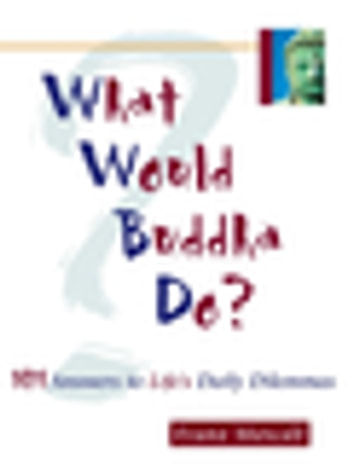 What Would Buddha Do? - 101 Answers to Life's Daily Dilemmas ebook by Franz Metcalf