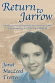 RETURN TO JARROW: A Deeply Moving and Uplifting Story from the Author of the Bestselling A Child of Jarrow