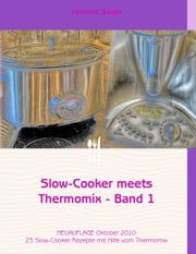 Slow-Cooker meets Thermomix - Band 1 eBook by Jannine Bauer
