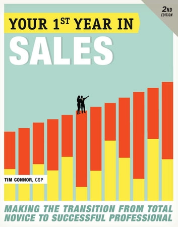 Your First Year in Sales, 2nd Edition - Making the Transition from Total Novice to Successful Professional ebook by Tim Connor