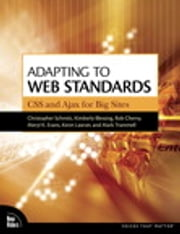 Adapting to Web Standards - CSS and Ajax for Big Sites ebook by Christopher Schmitt,Kimberly Blessing,Rob Cherny,Meryl Evans,Kevin Lawver,Mark Trammell