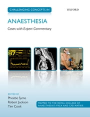 Challenging Concepts in Anaesthesia - Cases with Expert Commentary ebook by Phoebe Syme, Robert Jackson, Tim Cook