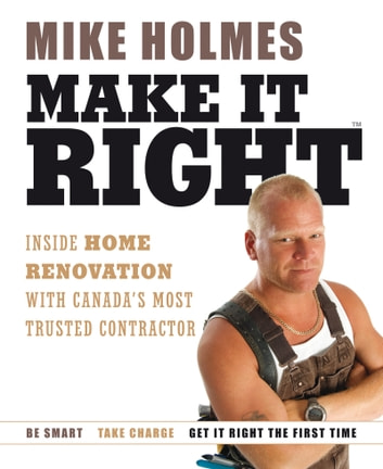 Make It Right - Inside Home Renovation with Canada's Most Trusted Contractor ebook by Mike Holmes