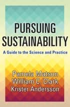 Pursuing Sustainability ebook by Pamela Matson,William C. Clark,Krister Andersson