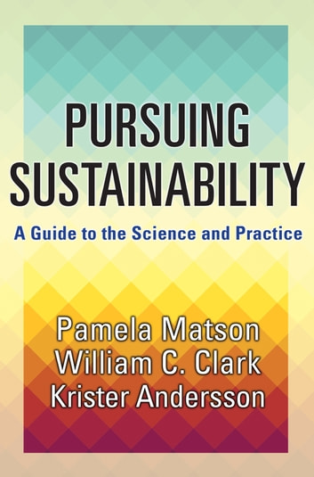 Pursuing Sustainability - A Guide to the Science and Practice ebook by Pamela Matson,Krister Andersson,William C. Clark