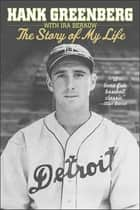 Hank Greenberg: The Story of My Life ebook by Hank Greenberg,Ira Berkow,Ira Berkow