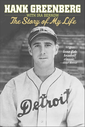 Hank Greenberg: The Story of My Life ebook by Hank Greenberg