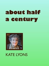 About Half A Century ebook by Kate Lyons