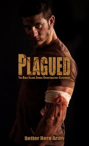 Plagued: The Rock Island Zombie Counteractant Experiment ebook by Better Hero Army