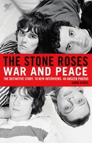 The Stone Roses - War and Peace ebook by Simon Spence