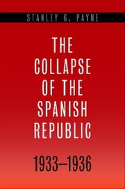 The Collapse of the Spanish Republic, 1933-1936 - Origins of the Civil War ebook by Stanley G. Payne