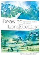 Drawing Landscapes - A Practical Course for Artists eBook by Barrington Barber