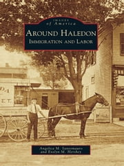 Around Haledon - Immigration and Labor ebook by Angelica M. Santomauro,Evelyn M. Hershey