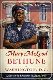 Mary McLeod Bethune in Washington, D.C. - Activism and Education in Logan Circle ebook by Dr. Ida E. Jones, Phd,Dr. Elizabeth Clark-Lewis