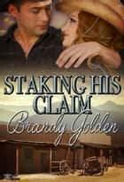 Staking His Claim ebook by Brandy Golden
