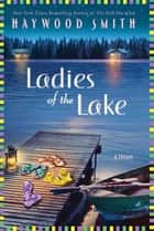 Ladies of the Lake - A Novel ebook by Haywood Smith
