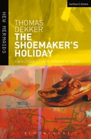 The Shoemaker's Holiday ebook by Thomas Dekker,Jonathan Gil Harris,Jonathan Gil Harris