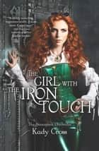 The Girl with the Iron Touch ebook by Kady Cross