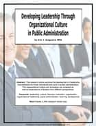 Developing Leadership through Organizational Culture in Public Administration ebook by Eric J. Guignard