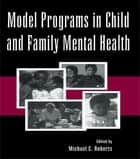 Model Programs in Child and Family Mental Health ebook by Michael C. Roberts