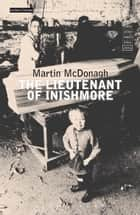 The Lieutenant of Inishmore ebook by Mr Martin McDonagh