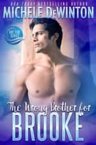 The Wrong Brother for Brooke - Hot Tide, #3 ebook by Michele de Winton