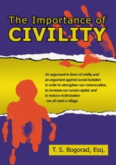 The Importance of Civility ebook by T. S. Bogorad, Esq.