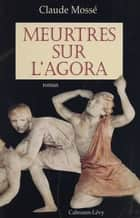 Meurtres sur l'agora ebook by Claude Mossé