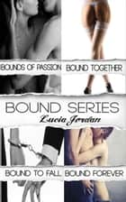 Bound Series (Billionaire Bachelor) - Complete Collection ebook by Lucia Jordan