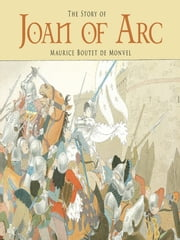 The Story of Joan of Arc ebook by Maurice Boutet de Monvel,Gerald Gottlieb
