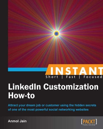 Instant LinkedIn Customization How-to ebook by Anmol Jain