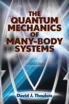 The Quantum Mechanics of Many-Body Systems - Second Edition ebook by D.J. Thouless