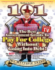 101 Of The Best Government Grants To Pay For College Without Going Into Debt ebook by Matthew Lesko,Mary Ann Martello,Kelly Edmiston