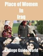 Place of Women In Iraq ebook by College Guide World