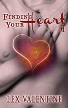 Finding Your Heart II, A Gay Romance Happily Ever After ebook by Lex Valentine