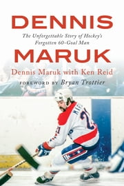 Dennis Maruk - The Unforgettable Story of Hockey's Forgotten 60-Goal Man ebook by Dennis Maruk, Ken Reid, Bryan Trottier
