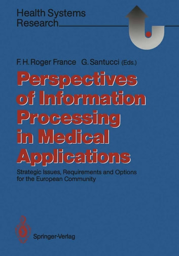 Perspectives of Information Processing in Medical Applications - Strategic Issues, Requirements and Options for the European Community ebook by