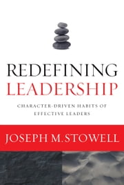 Redefining Leadership - Character-Driven Habits of Effective Leaders ebook by Joseph M. Stowell