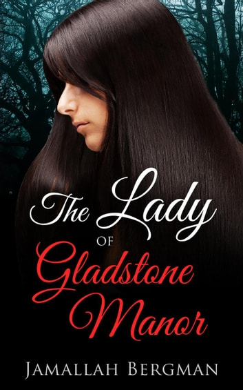 The Lady of Gladstone Manor ebook by Jamallah Bergman