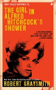 The Girl in Alfred Hitchcock's Shower ebook by Robert Graysmith