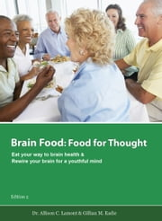 Brain Food: Food for Thought. Eat Your Way to Brain Health. ebook by Lamont & Eadie