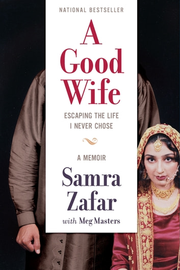 A Good Wife - Escaping the Life I Never Chose ebook by Samra Zafar,Meg Masters