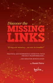 MISSING LINKS - PRACTICAL AND SURPRISINGLY EFFECTIVE TOOLS FOR SELF-TRANSFORMATION AND BEHAVIOR MODIFICATION ebook by DANIEL PETRA