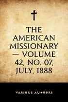 The American Missionary — Volume 42, No. 07, July, 1888 ebook by Various Authors