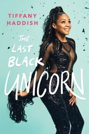 The Last Black Unicorn ebook by Tiffany Haddish