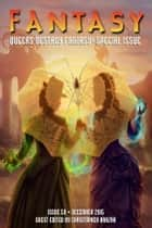Fantasy Magazine, Issue 59 (December 2015) - Queers Destroy Fantasy! Special Issue eBook by Christopher Barzak, Catherynne M. Valente, Kai Ashante Wilson