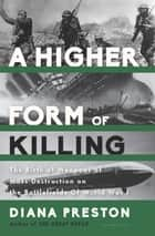 A Higher Form of Killing - Six Weeks in World War I That Forever Changed the Nature of Warfare ebook by Diana Preston